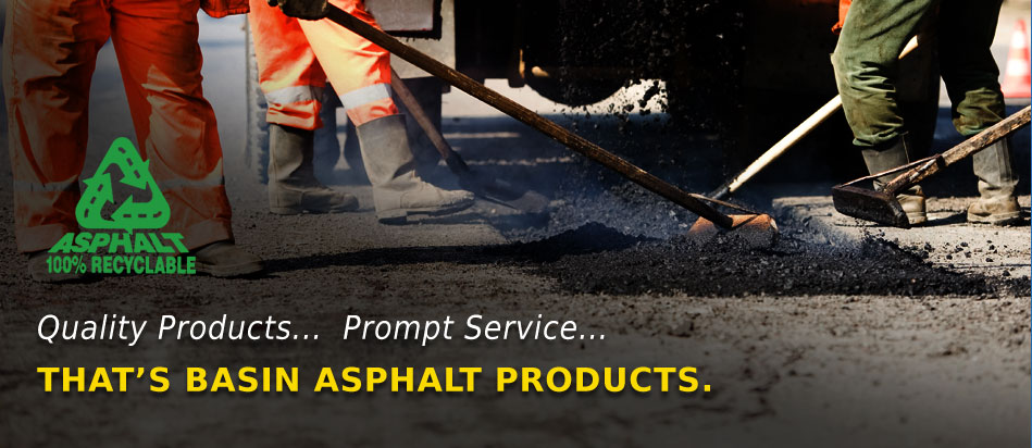 Quality products, prompt services... That's Basin Asphalt Products.